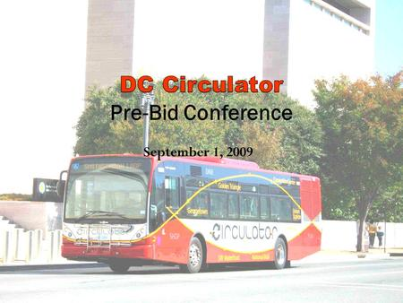 September 1, 2009. The DC Circulator at a Glance The service of the Circulator is not only to move people, but as a service to market the areas the.