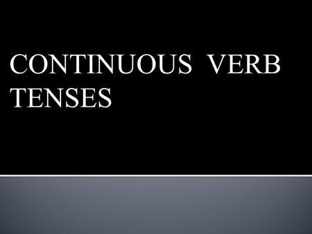 CONTINUOUS VERB TENSES
