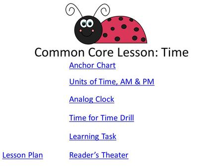 Common Core Lesson: Time Anchor Chart Analog Clock Time for Time Drill Learning Task Units of Time, AM & PM Lesson PlanReader's Theater.