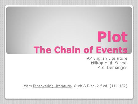 Plot The Chain of Events AP English Literature Hilltop High School Mrs. Demangos from Discovering Literature, Guth & Rico, 2 nd ed. (111-152)