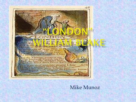 Mike Munoz.  Born in 1757  Son of a Hosier (sold gloves, stockings, haberdashery)  Shortly attend conventional school  Later withdrew and was trained.