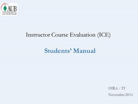 OIRA / IT November 2014 Instructor Course Evaluation (ICE) Students' Manual.