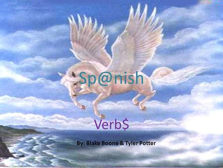 Verb$ By: Blake Boone & Tyler Potter. ar Verbs Necesitar (to need) Buscar (to look for)