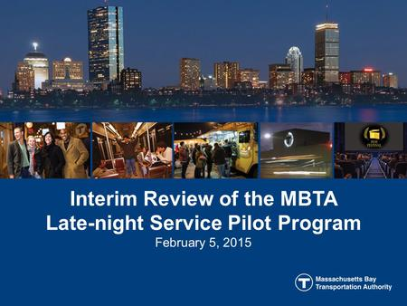 Interim Review of the MBTA Late-night Service Pilot Program February 5, 2015.