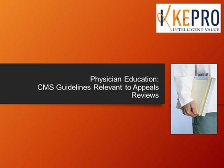 Physician Education: CMS Guidelines Relevant to Appeals Reviews.