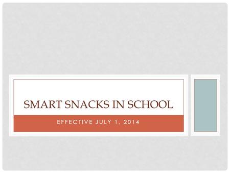 EFFECTIVE JULY 1, 2014 SMART SNACKS IN SCHOOL. INTERIM PROPOSED RULE All foods sold on a school's campus, during a school day are required to meet particular.