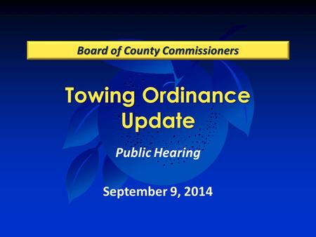 Towing Ordinance Update Board of County Commissioners Public Hearing September 9, 2014.