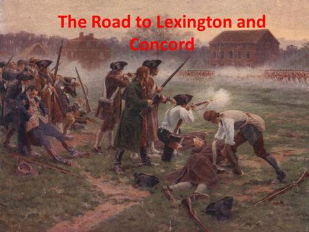 The Road to Lexington and Concord. I. The Intolerable Acts A.Boston tea party aroused fury in Britain 1.British pass Coercive Acts (Intolerable Acts)