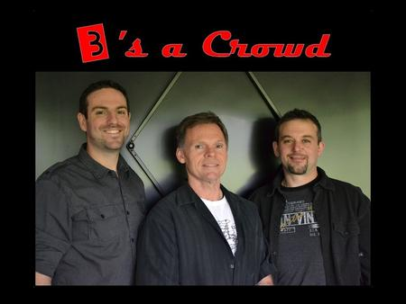 "3's a Crowd Bio ""3's a Crowd"" consists of Chris Birtch on acoustic guitar, mandolin and vocals, Brent Swaine on Cocktail Drums and vocals, Rick Perrier."