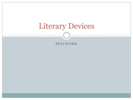 Literary Devices Bellwork.