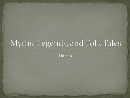 Unit 10. To develop skills in reading Legends, Folk Tales, and Myths. To apply a variety of reading strategies for reading these particular types of genres.