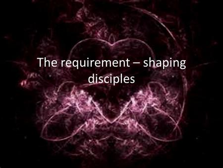 The requirement – shaping disciples. Reminder regarding January The church is requested to pray and fast all food from 12/31 at Midnight to 1/1/13 at.