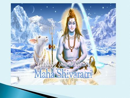 "Maha means ""great"", Shiv is for ""Lord Shiva"" and Ratri means ""night"". Maha Shivratri means 'great night of Lord Shiva'. People stay up the whole night."