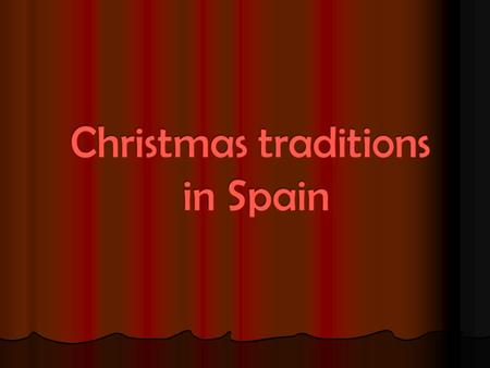 Christmas Customs in Catalonia During the vigil, night, midnight Mass( 24 th December) is an announcement of the beginning of the bustle of these special.