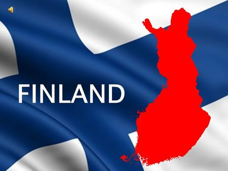FINLAND  Finland is situated in the northern part of Europe  The population of Finland is 5,4 millions  Our official languages are Finnish and Swedish.