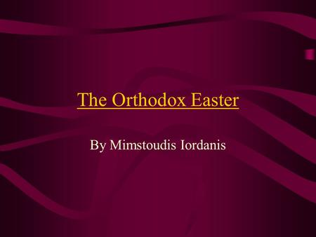 "The Orthodox Easter By Mimstoudis Iordanis. The beginning of the Great Lent The Great Lent starts with ""Clear Monday"", as it's called in Greece, the day."
