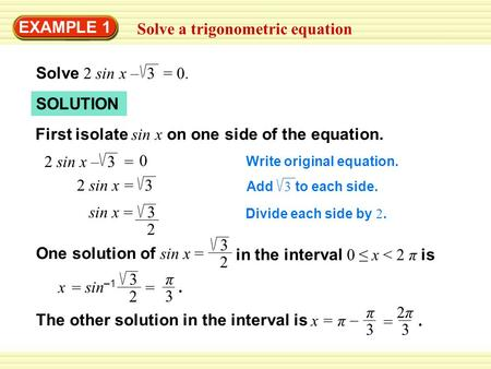 EXAMPLE 1 Solve a trigonometric equation Solve 2 sin x – 3 = 0. SOLUTION First isolate sin x on one side of the equation. Write original equation. 2 sin.
