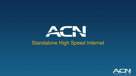 Standalone High Speed Internet. Introducing Stand Alone High Speed Internet Residential High Speed Internet offering without having to bundle with ACN.