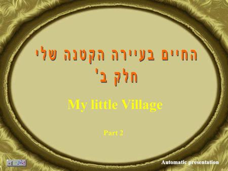 My little Village Part 2 Automatic presentation My little My little village.