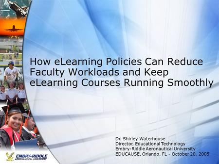 How eLearning Policies Can Reduce Faculty Workloads and Keep eLearning Courses Running Smoothly Dr. Shirley Waterhouse Director, Educational Technology.