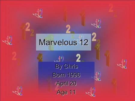 Marvelous 1 11 12 By Chris Born 1996 April 20 Age 11.