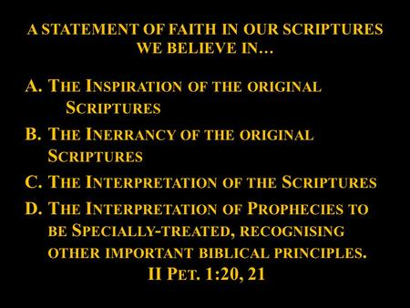 A STATEMENT OF FAITH IN OUR SCRIPTURES WE BELIEVE IN… A.T HE I NSPIRATION OF THE ORIGINAL S CRIPTURES B.T HE I NERRANCY OF THE ORIGINAL S CRIPTURES C.T.