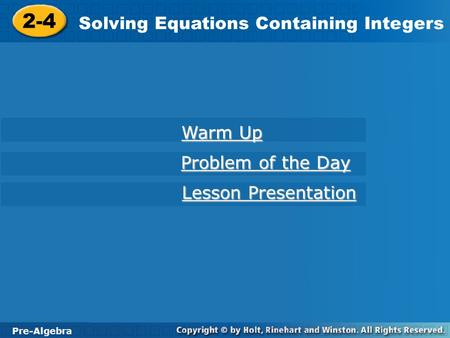 Pre-Algebra 2-4 Solving Equations Containing Integers 2-4 Solving Equations Containing Integers Pre-Algebra Warm Up Warm Up Problem of the Day Problem.