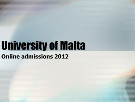 University of Malta Online admissions 2012. Who can apply online & when… Applicants who sat for the Matriculation Certificate examination in May 2012.
