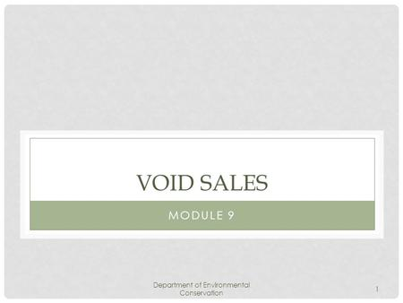 Department of Environmental Conservation 1 VOID SALES MODULE 9.
