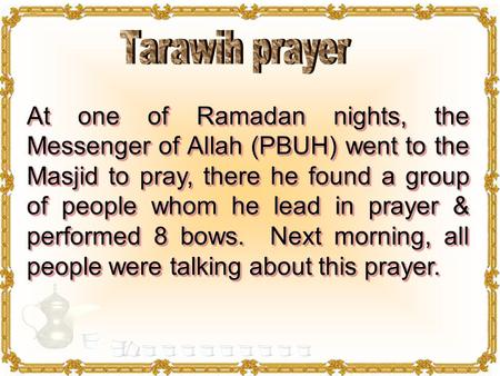 At one of Ramadan nights, the Messenger of Allah (PBUH) went to the Masjid to pray, there he found a group of people whom he lead in prayer & performed.