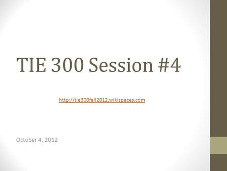 TIE 300 Session #4 October 4, 2012