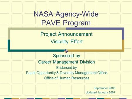 NASA Agency-Wide PAVE Program Project Announcement Visibility Effort Sponsored by Career Management Division Endorsed by Equal Opportunity & Diversity.