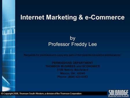 © Copyright 2006, Thomson South-Western, a division of the Thomson Corporation Internet Marketing & e-Commerce by Professor Freddy Lee Requests for permission.