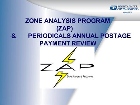 ZONE ANALYSIS PROGRAM (ZAP) & PERIODICALS ANNUAL POSTAGE PAYMENT REVIEW.