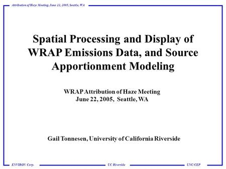 UC Riverside Attribution of Haze Meeting, June 22, 2005, Seattle, WA UNC/CEPENVIRON Corp. Spatial Processing and Display of WRAP Emissions Data, and Source.