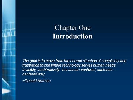 Chapter One Introduction The goal is to move from the current situation of complexity and frustration to one where technology serves human needs invisibly,