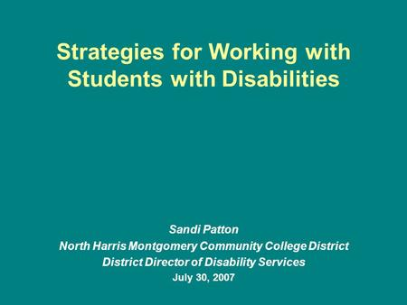 Strategies for Working with Students with Disabilities Sandi Patton North Harris Montgomery Community College District District Director of Disability.