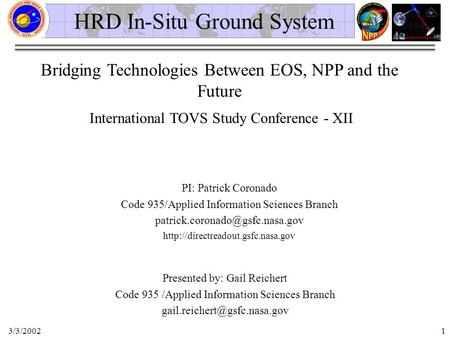 3/3/20021 HRD In-Situ Ground System Bridging Technologies Between EOS, NPP and the Future International TOVS Study Conference - XII PI: Patrick Coronado.