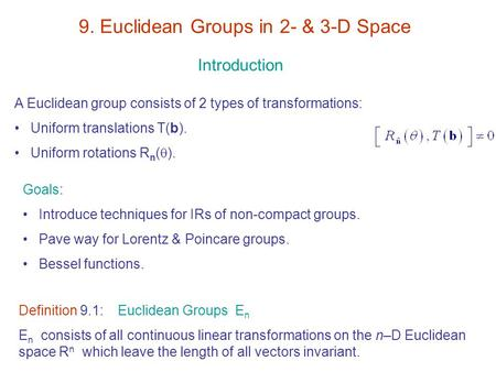 Introduction A Euclidean group consists of 2 types of transformations: Uniform translations T(b). Uniform rotations R n (  ). Goals: Introduce techniques.