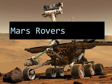 Mars Rovers. Goal The goal of the Mars Exploration Rover Mission was to search for and study a wide range of rocks and soil that could suggest a history.