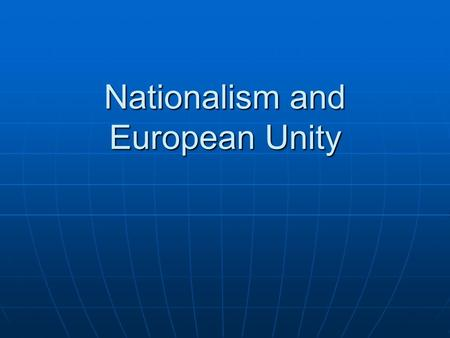 <strong>Nationalism</strong> and European Unity. <strong>The</strong> Origin <strong>of</strong> European Unity <strong>Europe</strong> was united at several times <strong>in</strong> <strong>the</strong> past, mainly <strong>in</strong> classical times <strong>Europe</strong> was united
