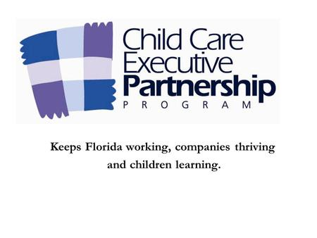 Keeps Florida working, companies thriving and children learning.