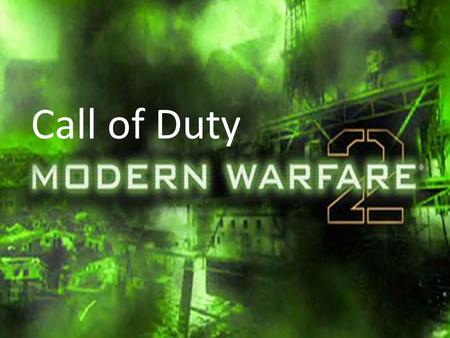 Call of Duty. The sixth chapter of the Call of Duty series and the sequel to Call of Duty 4: Modern Warfare. (aka :CoD, MW2, or just MW2) FPS video game.
