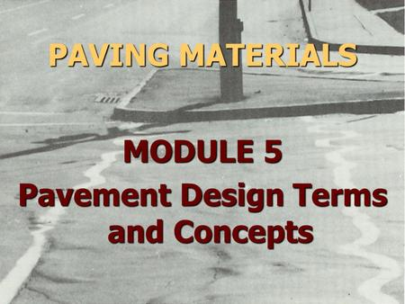 PAVING MATERIALS MODULE 5 Pavement Design Terms and Concepts.