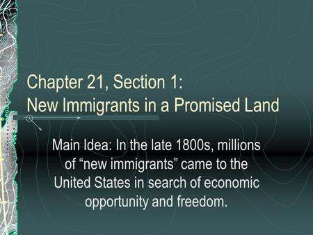 Chapter 21, Section 1: New Immigrants in a Promised Land