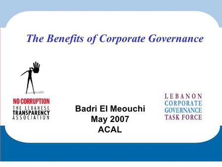 Badri El Meouchi May 2007 ACAL The Benefits of Corporate Governance.