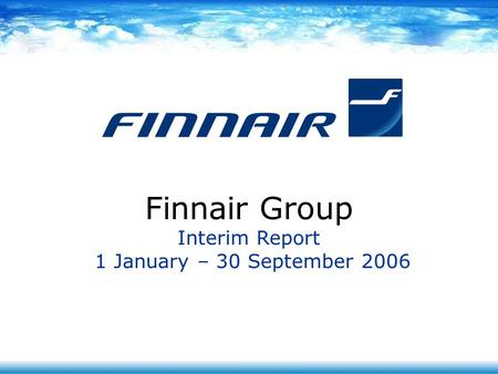 Finnair Group Interim Report 1 January – 30 September 2006.