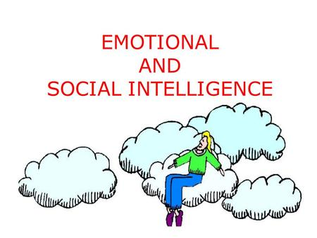 EMOTIONAL AND SOCIAL INTELLIGENCE. Loss of productivity Low moral Poor teamwork Work related accidents - are often the results of organizations inability.