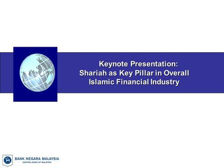 Keynote Presentation: Keynote Presentation: Shariah as Key Pillar in Overall Islamic Financial Industry Islamic Financial Industry.