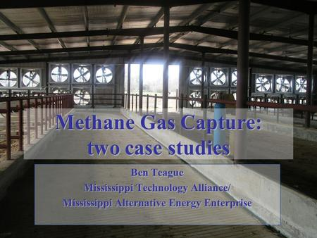 Methane Gas Capture: two case studies Ben Teague Mississippi Technology Alliance/ Mississippi Alternative Energy Enterprise.